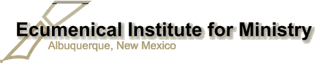Ecumenical Institute for Ministry Albuquerque, New Mexico